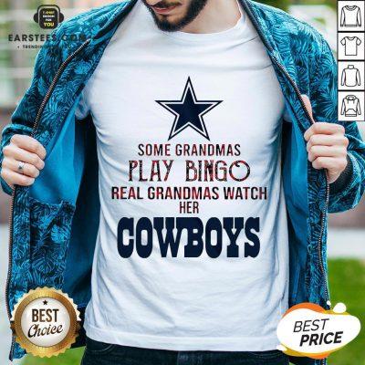 Perfect Some Grandmas Play Bingo Real Grandmas Watch Her Cowboys Shirt - Design By Earstees.com