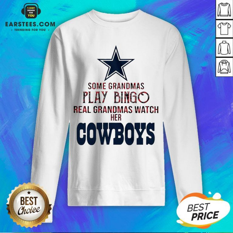 Perfect Some Grandmas Play Bingo Real Grandmas Watch Her Cowboys Sweatshirt - Design By Earstees.com