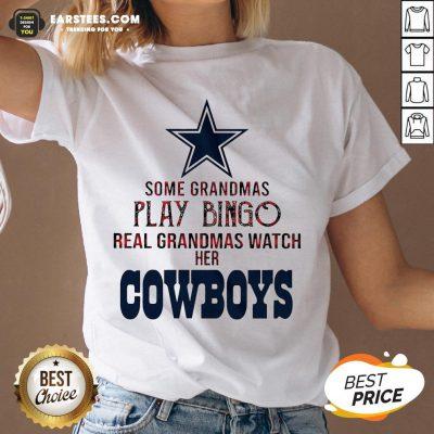 Perfect Some Grandmas Play Bingo Real Grandmas Watch Her Cowboys V-neck - Design By Earstees.com