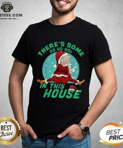 Perfect There's Some Ho Ho Hos In this House Christmas Santa Claus Shirt - Design By Earstees.com