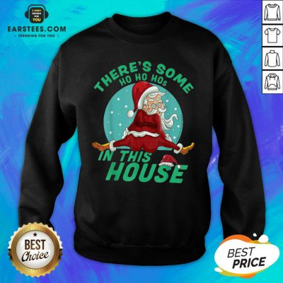 Perfect There's Some Ho Ho Hos In this House Christmas Santa Claus Sweatshirt - Design By Earstees.com