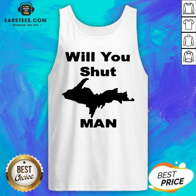 Perfect Will You Shut Up Man Tank Top