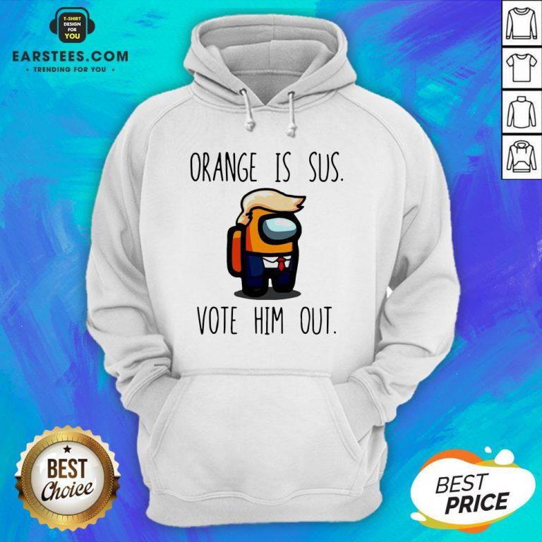 Premium Among Us Orange Is Sus Vote Him Out Hoodie - Design By Earstees.com