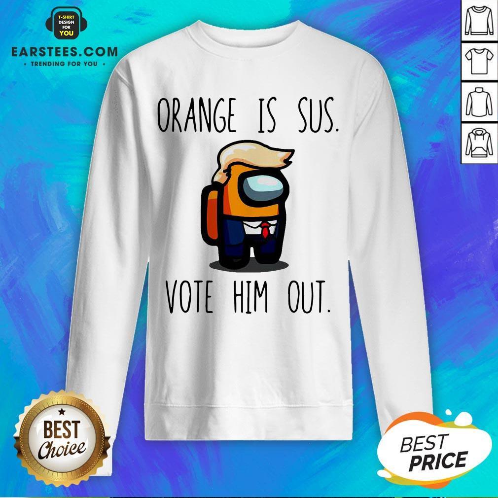 Premium Among Us Orange Is Sus Vote Him Out Sweatshirt - Design By Earstees.com