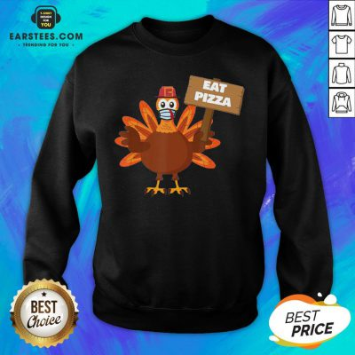 Premium Turkey Eat Pizza Thanksgiving 2020 Sweatshirt - Design By Earstees.com