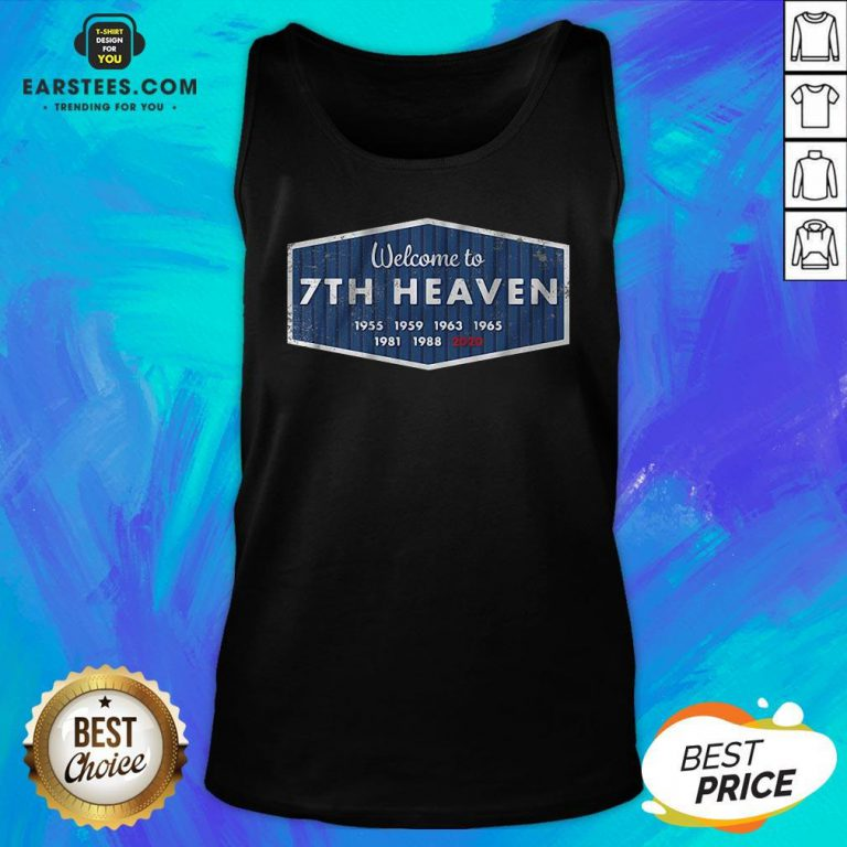Premium Welcome To 7th Heaven 1955 1959 1963 1965 1981 1988 2020 Tank Top - Design By Earstees.com