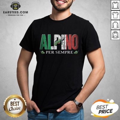 Pretty Alpini Per Sempre Veretan Shirt - Design By Earstees.com