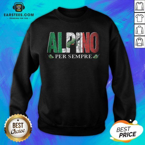 Pretty Alpini Per Sempre Veretan Sweatshirt - Design By Earstees.com