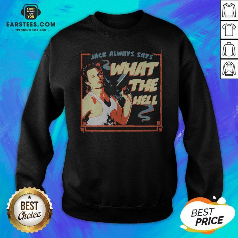 Pretty Jack Burton Always Says What The Hell Sweatshirt