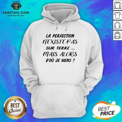 Pretty La Perfection Nexistepas Sur Terre Mais Alors Dou Je Viens Hoodie- Design By Earstees.com