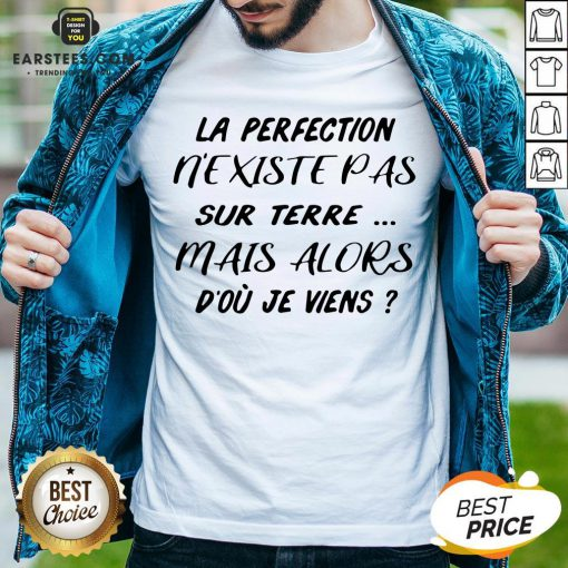Pretty La Perfection Nexistepas Sur Terre Mais Alors Dou Je Viens Shirt - Design By Earstees.com
