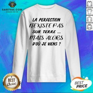 Pretty La Perfection Nexistepas Sur Terre Mais Alors Dou Je Viens Sweatshirt - Design By Earstees.com