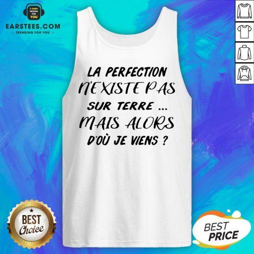 Pretty La Perfection Nexistepas Sur Terre Mais Alors Dou Je Viens Tank Top - Design By Earstees.com