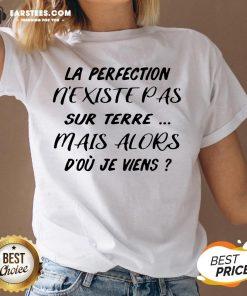 Pretty La Perfection Nexistepas Sur Terre Mais Alors Dou Je Viens V-neck - Design By Earstees.com