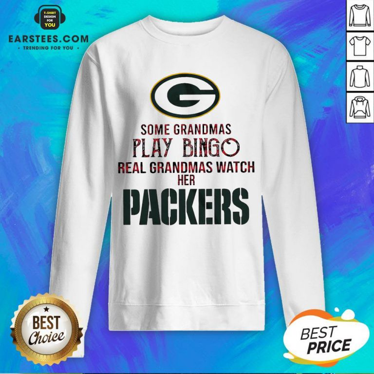 Pretty Some Grandmas Play Bingo Real Grandmas Watch Her Packers Sweatshirt - Design By Earstees.com