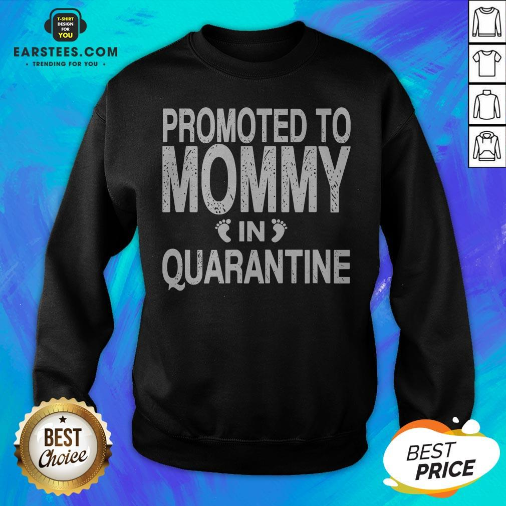 Promoted To Mommy In Quarantine Pregnancy Announcemet Sweatshirt - Design By Earstees.com