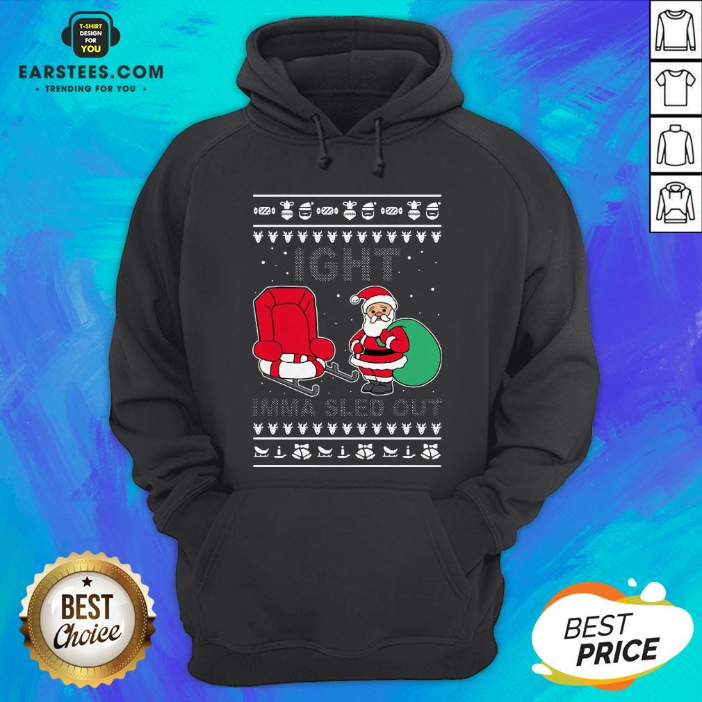 Santa Claus Ight Imma Sled Out Christmas Hoodie - Design By Earstees.com
