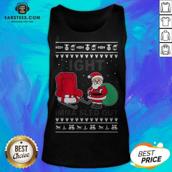 Santa Claus Ight Imma Sled Out Christmas Tank Top - Design By Earstees.com