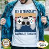 Sex Is Temporary Gaming Is Forever Vintage Retro Shirt - Design By Earstees.com