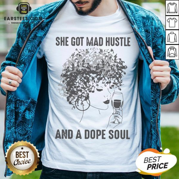 She Got Mad Hustle And A Dope Soul Shirt - Design By Earstees.com