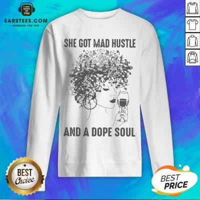 She Got Mad Hustle And A Dope Soul Sweatshirt - Design By Earstees.com