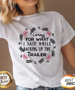 Sorry For What I Said While Backing Up The Trailer V-neck