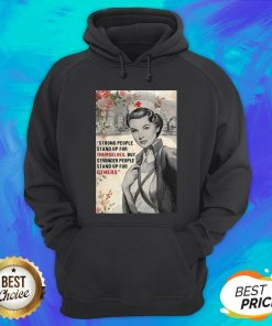 Strong People Stand Up For Themselves But Stronger People Stand Up For Others Hoodie