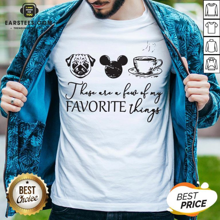 These Are A Few Of My Favorite Things Pug Dog Mickey And Coffee Shirt