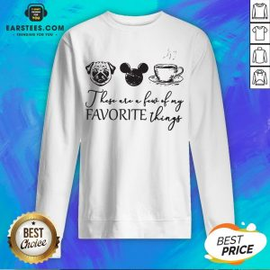 These Are A Few Of My Favorite Things Pug Dog Mickey And Coffee Sweatshirt