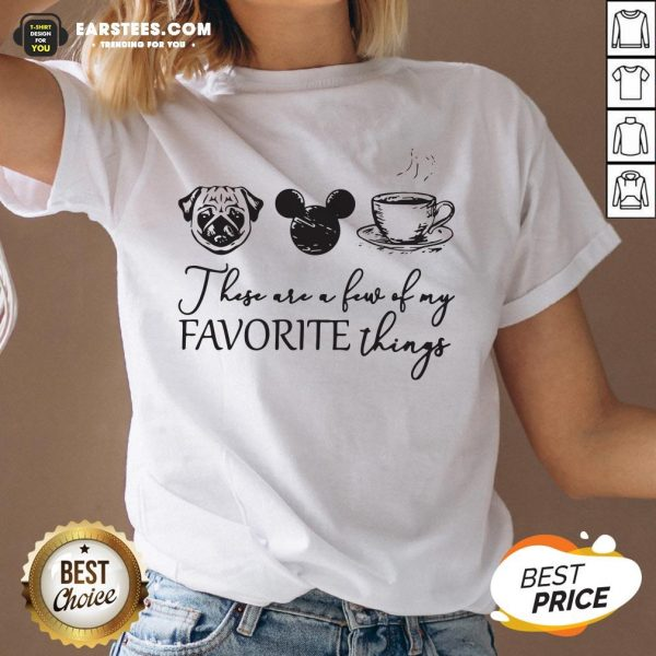These Are A Few Of My Favorite Things Pug Dog Mickey And Coffee V-neck