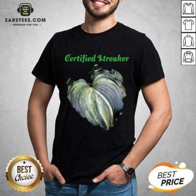 Top Certified Streaker Hosta Leaf Shirt - Design By Earstees.com