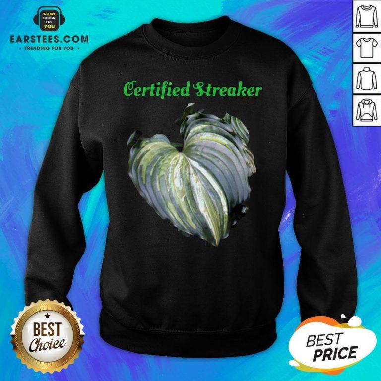 Top Certified Streaker Hosta Leaf Sweatshirt - Design By Earstees.com