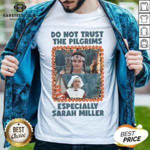 Top Do Not Trust The Pilgrims Especially Sarah Miller Shirt - Design By Earstees.com