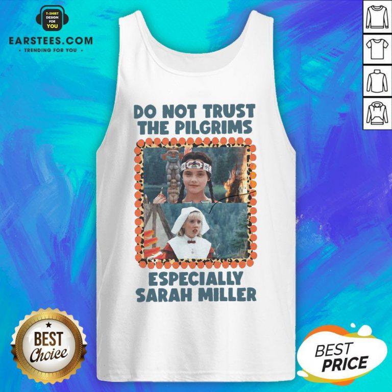 Top Do Not Trust The Pilgrims Especially Sarah Miller Tank Top - Design By Earstees.com