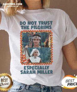 Top Do Not Trust The Pilgrims Especially Sarah Miller V-neck - Design By Earstees.com