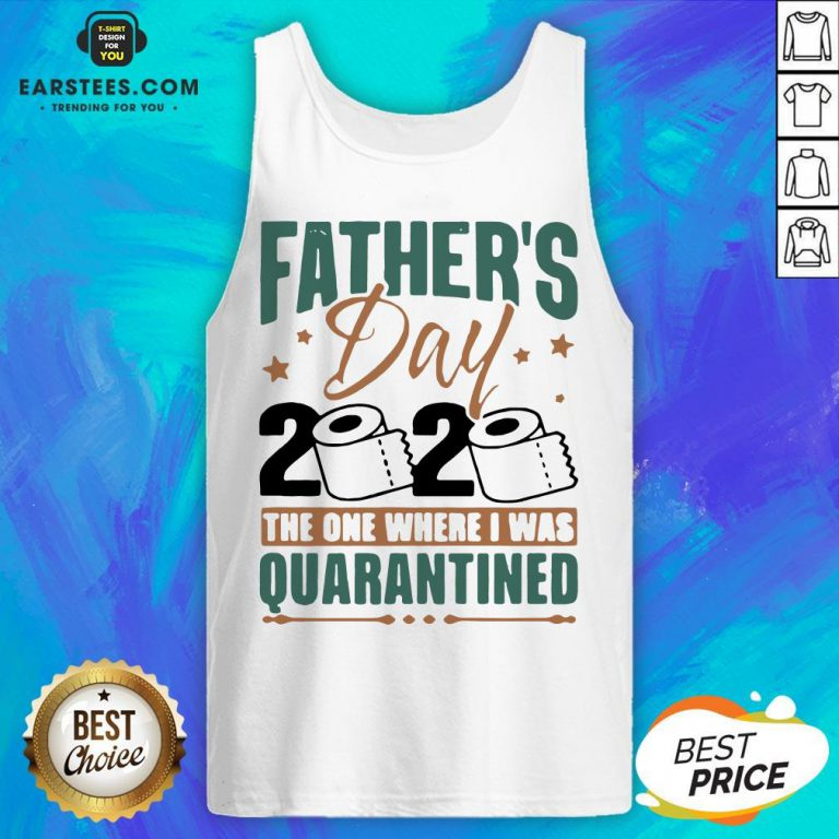 Top Father's Day 2020 The One Where I Was Quarantined Tank Top - Design By Earstees.com