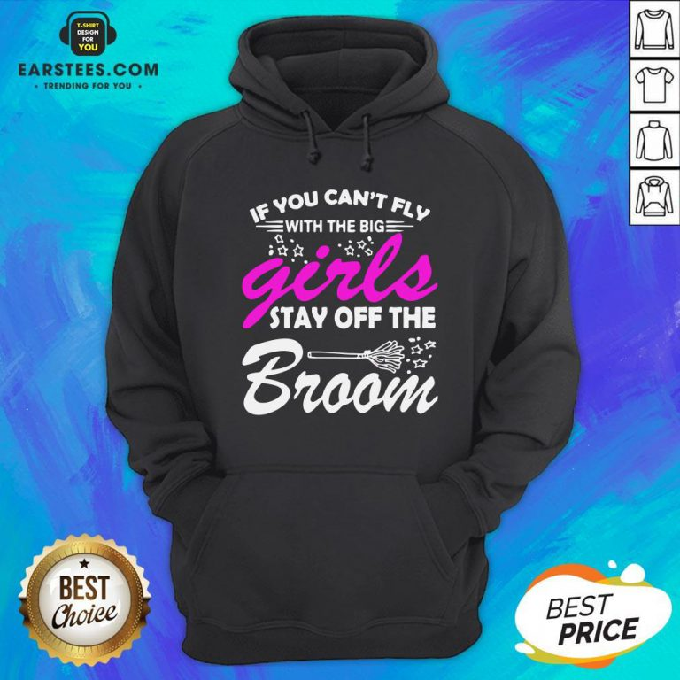 Top If You Can't Fly With The Big Girls Stay Off The Broom Halloween Hoodie - Design By Earstees.com