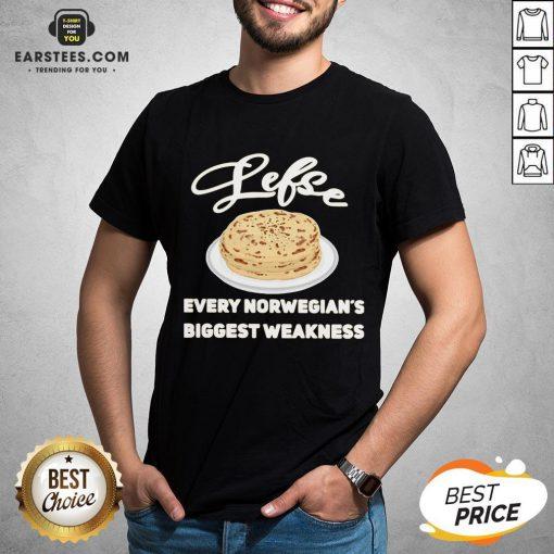 Top Lefse Every Norwegian's Biggest Weakness Shirt - Design By Earstees.com