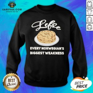 Top Lefse Every Norwegian's Biggest Weakness Sweatshirt - Design By Earstees.com