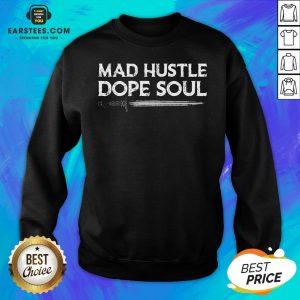 Top Mad Hustle Dope Soul Sword Sweatshirt - Design By Earstees.com