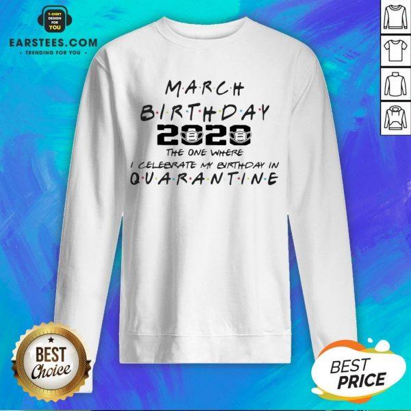 Top March Girl 2020 The One Where I Celebrate My Birthday Quarantine COVID-19 Sweatshirt - Design By Earstees.com