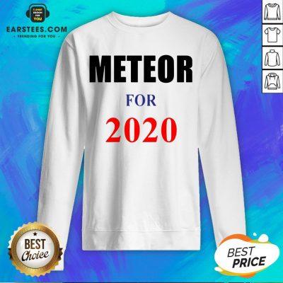 Top Meteor For 2020 Sweatshirt - Design By Earstees.com