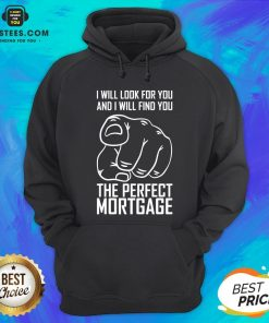 Top Mortgage I Will Look For Yoy And I Will Find You Hoodie - Design By Earstees.com