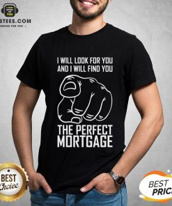 Top Mortgage I Will Look For Yoy And I Will Find You T-Shirt - Design By Earstees.com
