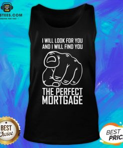 Top Mortgage I Will Look For Yoy And I Will Find You Tank Top - Design By Earstees.com