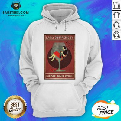 Top New Easily Distracted By Music And Wine Hoodie - Design By Earstees.com