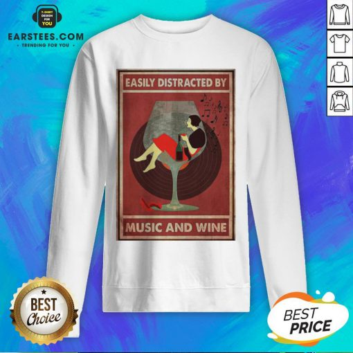 Top New Easily Distracted By Music And Wine Sweatshirt - Design By Earstees.com