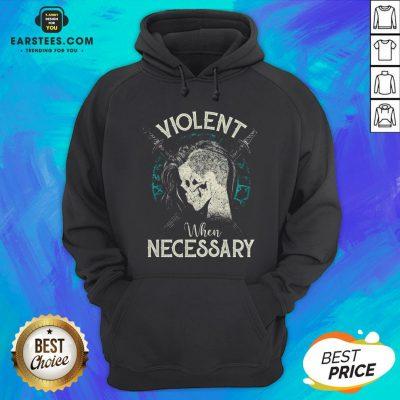 Violent When Necessary Shieldmaiden Skull Hoodie - Design By Earstees.com