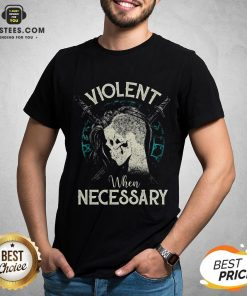 Violent When Necessary Shieldmaiden Skull Shirt - Design By Earstees.com