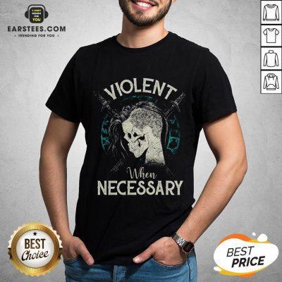 Violent When Necessary Shieldmaiden Skull Shirt - Design By Earstees.com